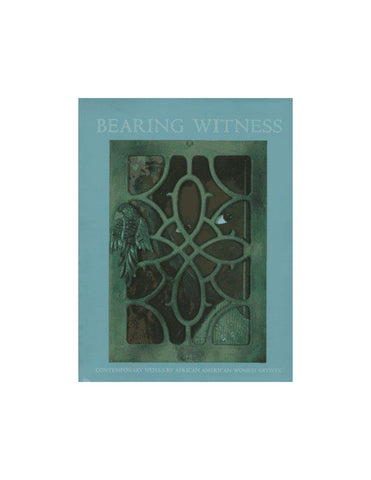 Bearing Witness: Contemporary Works by African American Women Artists