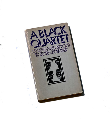 A BLACK QUARTET: Four New Black Plays By Ben Caldwell, Ronald Milner, Ed Bullins and Leroi Jones.