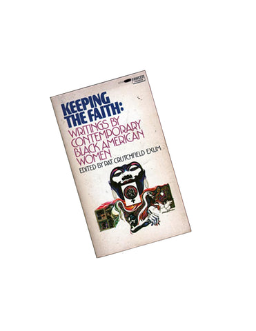 Keeping the Faith: Writings by Contemporary Black American Women Pat Crutchfield Exum, Editor