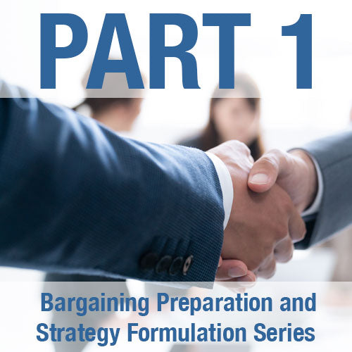 Bargaining Preparation and Strategy Formulation Series:<br> Part 1 - Bargaining Preparation