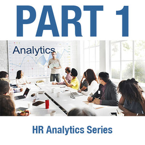 HR Analytics Series:<br> Part 1 - Building a Value-Added HR Analytics Function