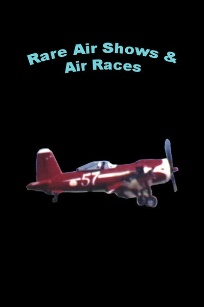 Rare Airplane Shows and Air Races DVD Film - Cleveland, Reno, Sacramento, Vancouver 1940-1960's