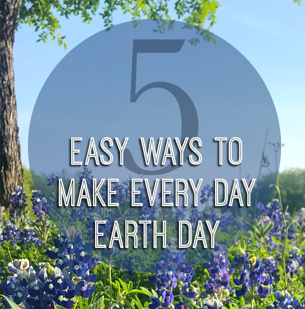 5 Easy Ways to Make Every Day Earth Day