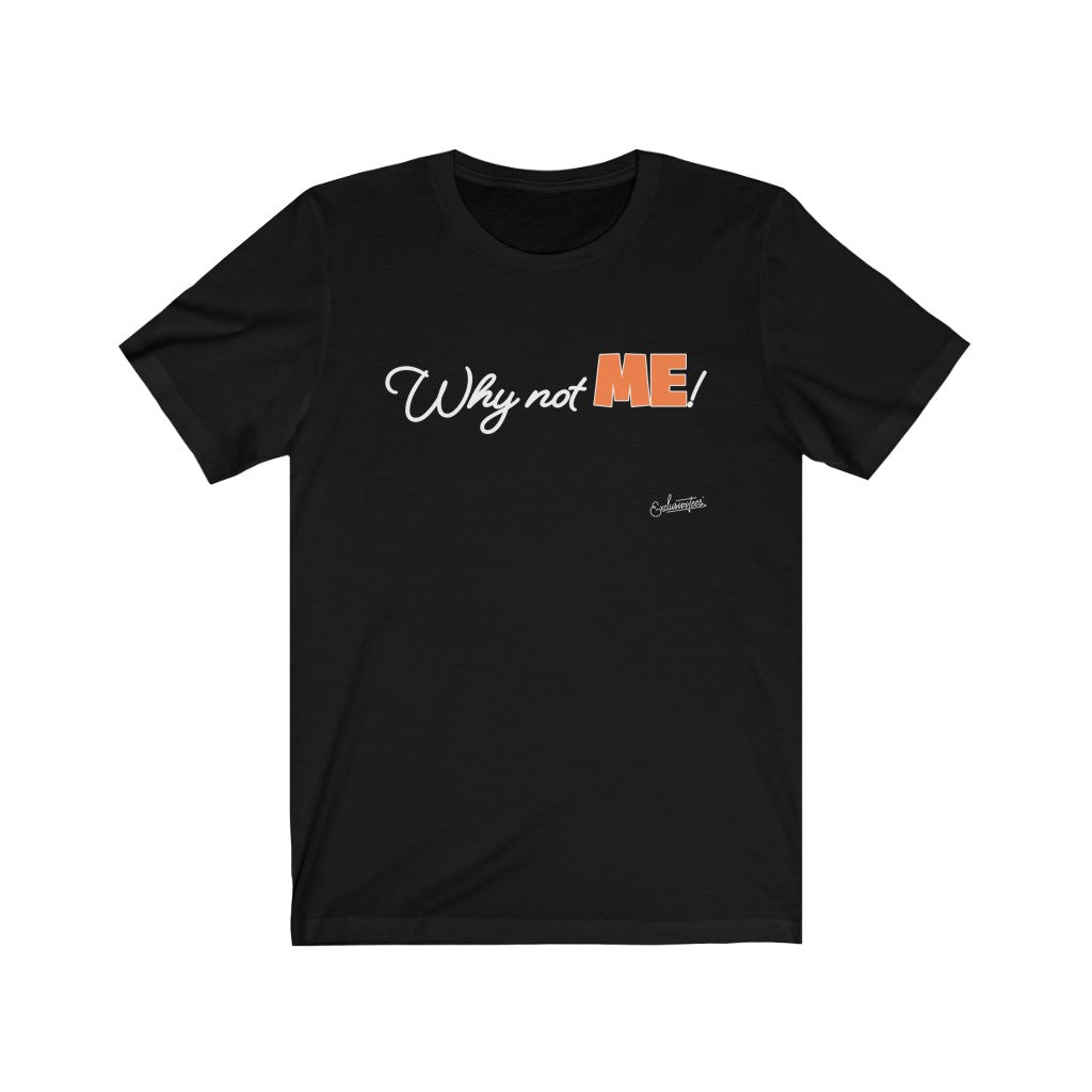 Why Not Me Short Sleeve Tee