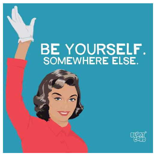 Be Yourself. Somewhere Else.