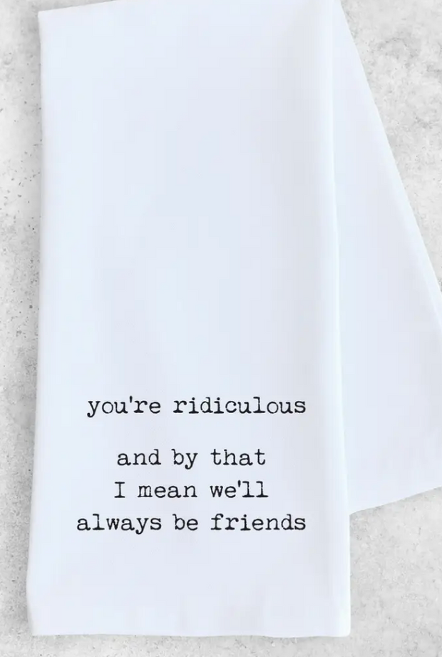 You're Ridiculous, Tea Towel