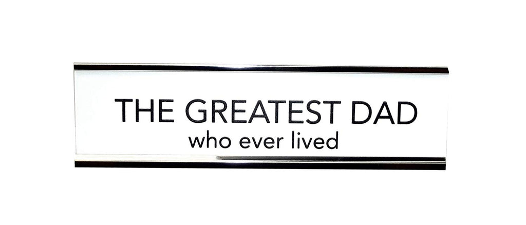 Aahs Engraving The Greatest Dad Who Ever Lived Nameplate Style Desk Sign