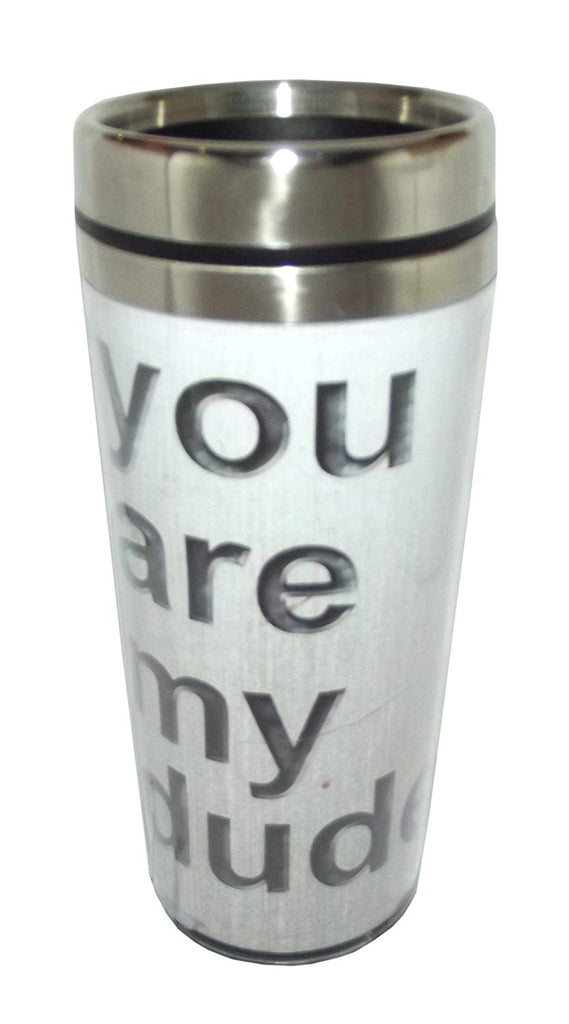You Are My Dude Coffee Fun Tumbler Travel Mug