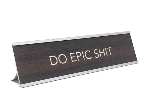 Aahs Engraving Do Epic Shit Novelty Nameplate Style Desk Sign