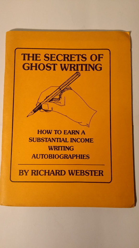 Webster, Richard - Secrets of Ghost Writing - how to earn a substantial income writing autobiographies