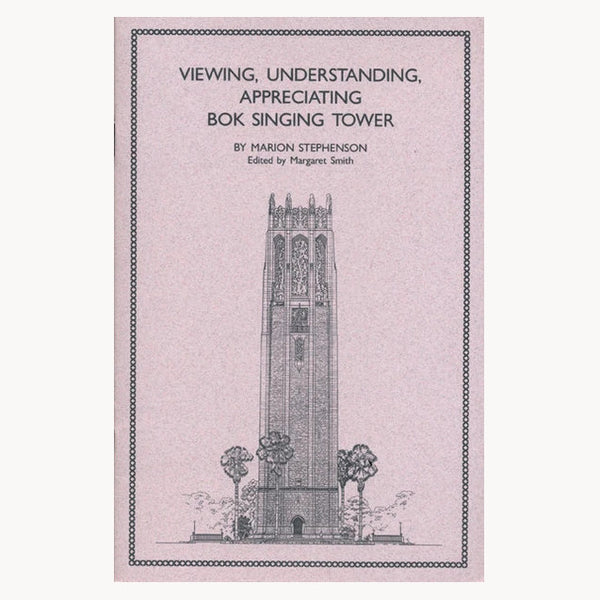 Viewing, Understanding, Appreciating Bok Singing Tower