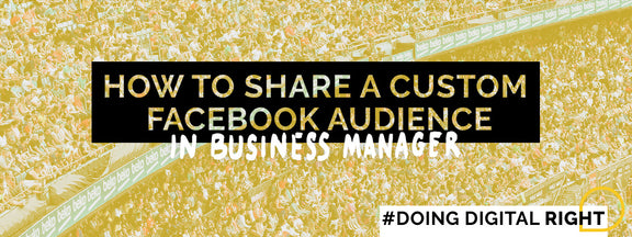 How To Share A Custom Facebook Audience in Business Manager