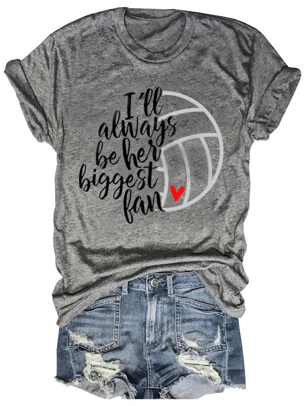 I'll Always Be Her Biggest Volleyball Fan T-Shirt