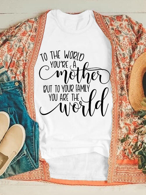 To Your Family You Are The World Mom-Tee