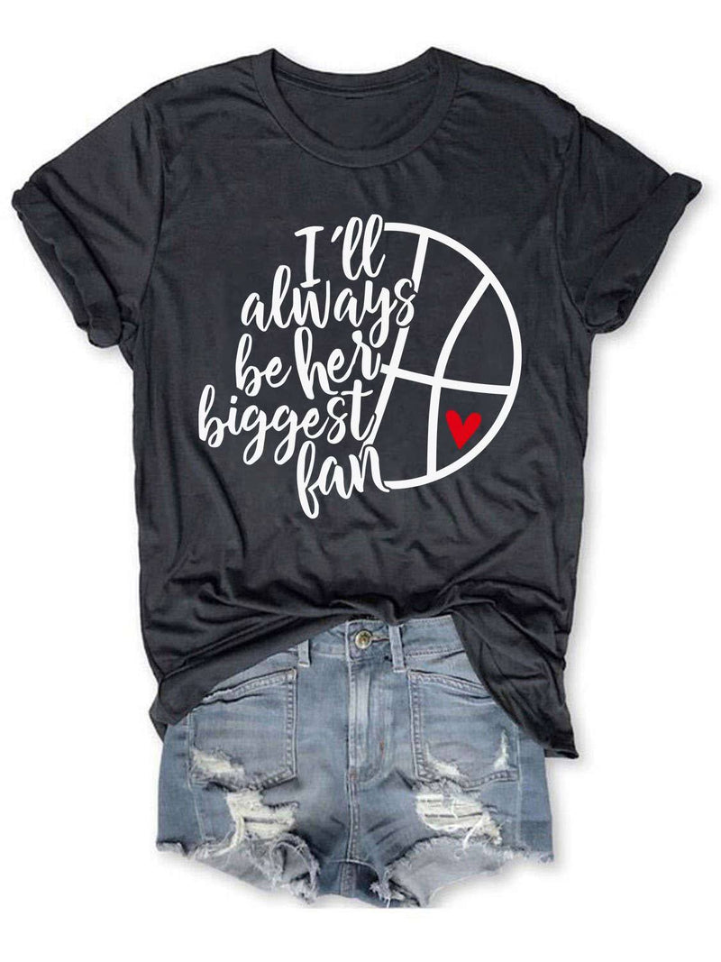 I Will Always Be Your Biggest Basketball Fan Tee