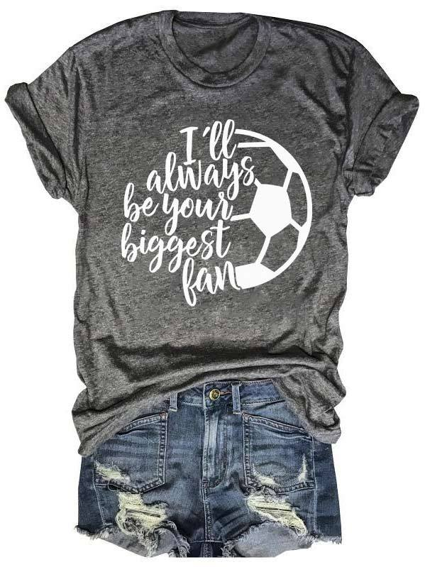I Will Always Be Your Biggest Soccer Fan Tee