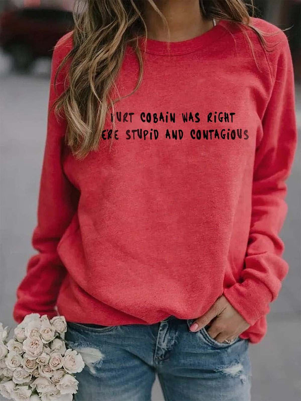 Kurt Cobain Was Right We're Stupid and Contagious Sweatshirt