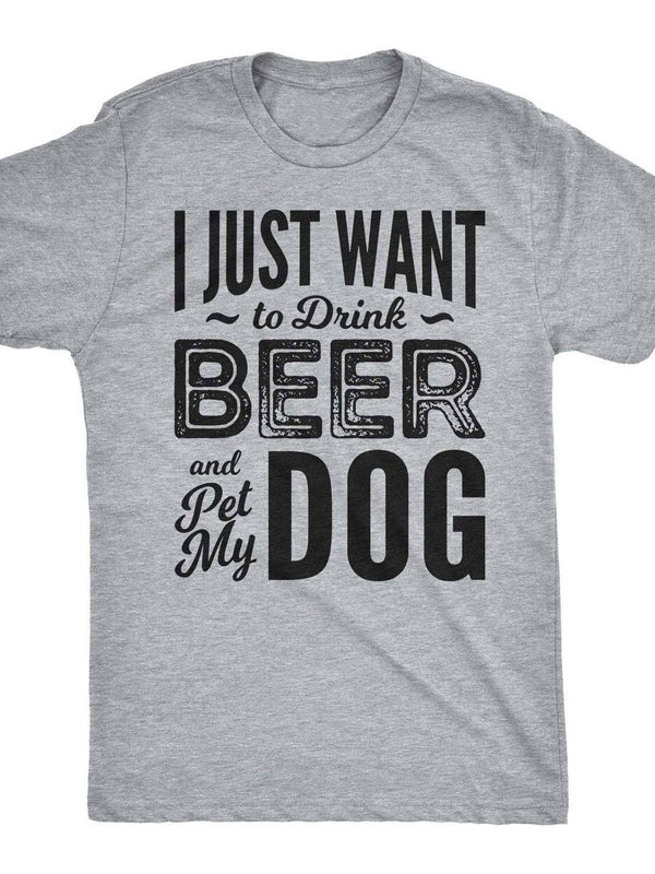 I Just Want To Drink Beer And Pet My Dog Tee