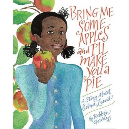 Bring Me Some Apples and I'll Make You a Pie (a hardback book about pioneer chef Edna Lewis by Robbin Gourley)