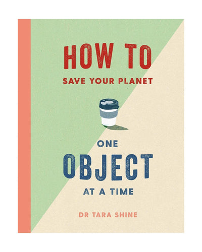 How to Save Your Planet One Object at a Time (a hardback book by Shine, Tara) - jiminy eco-toys