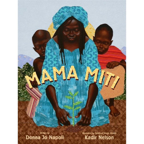 Mama Miti: Wangari Maathai and the Trees of Kenya a book by Donna Jo Napoli and Kadir Nelson MADE FAR AWAY - jiminy eco-toys