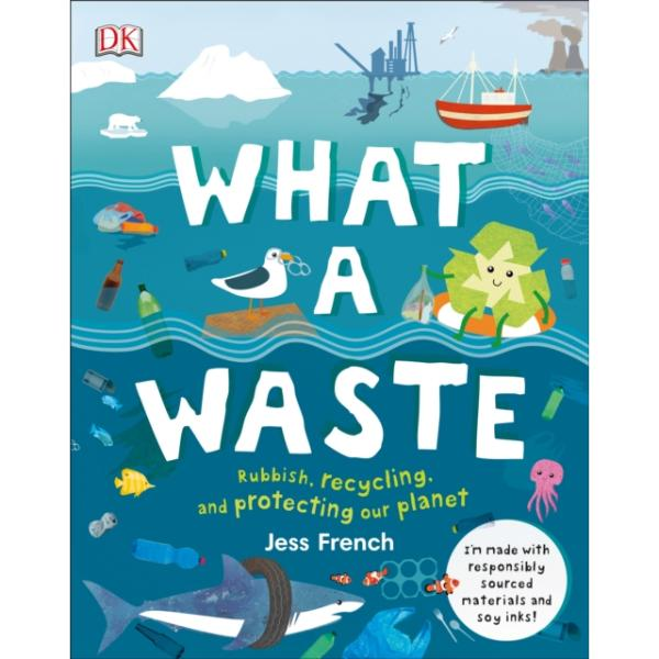 What A Waste: Rubbish, Recycling, and Protecting our Planet (hardback book by Jess French) MADE FAR AWAY WON'T REORDER - jiminy eco-toys