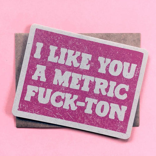 I Like You a Metric Fuck-ton Card