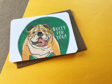 Load image into Gallery viewer, Bully For You Card