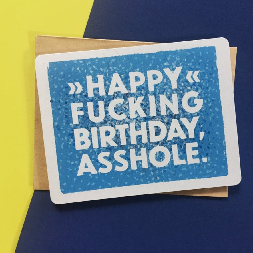 Happy Fucking Birthday Asshole Card