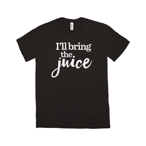 I'll Bring the Juice T-Shirt