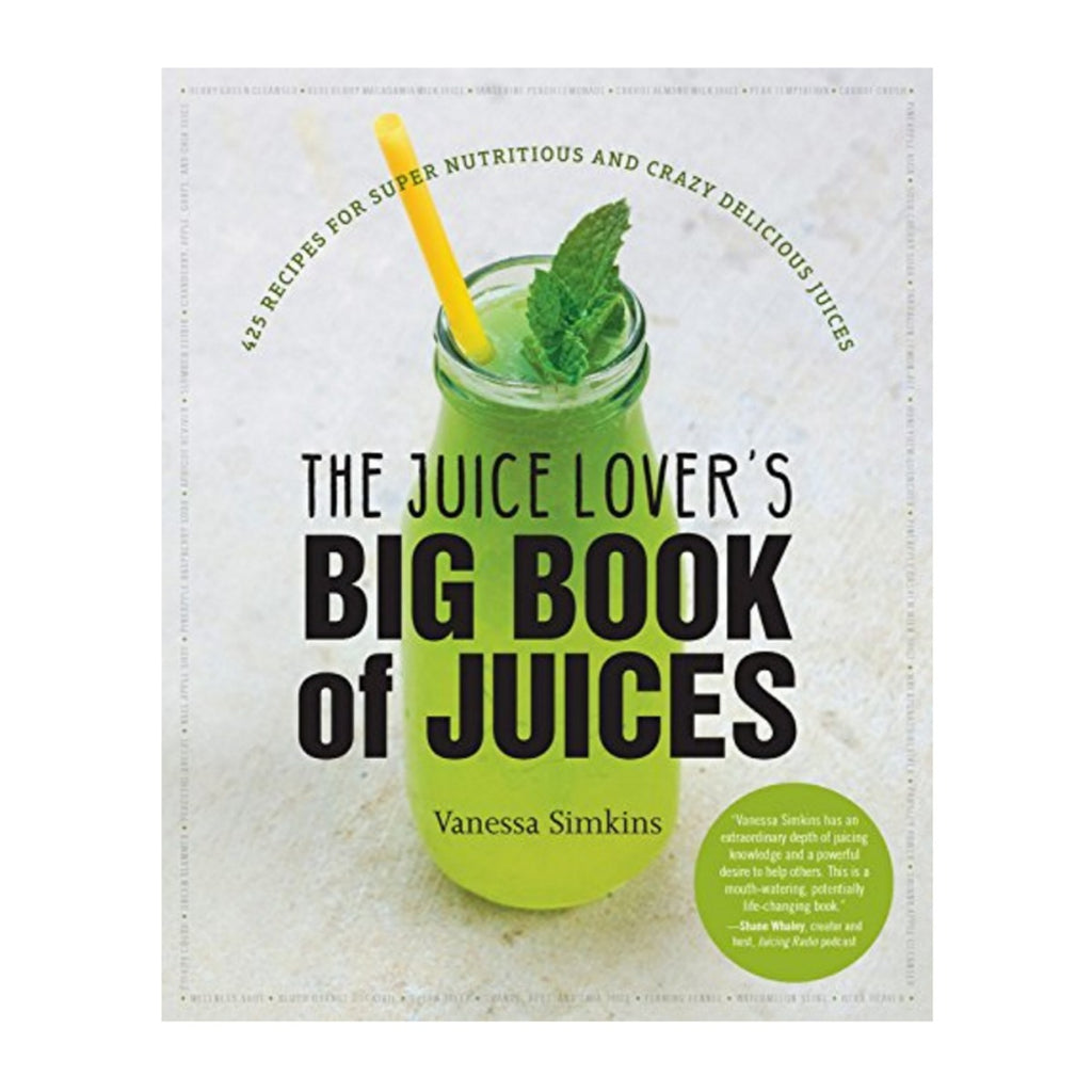 The Juice Lover's Big Book of Juices: 425 Recipes for Super Nutritious and Crazy Delicious Juices (Signed copy)