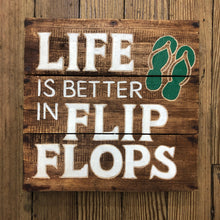 Load image into Gallery viewer, Life is better in flip flops