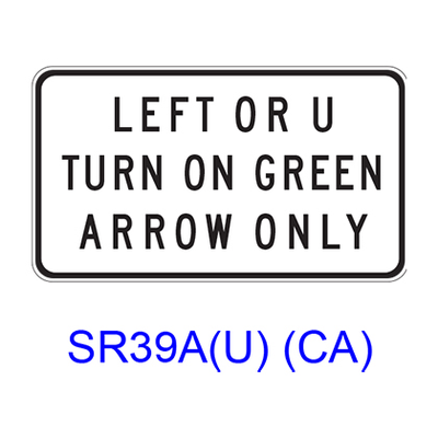 LEFT OR U TURN ON GREEN ARROW ONLY SR39A(U)CA