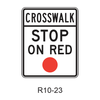 CROSSWALK STOP ON RED [red symbol] R10-23