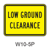 LOW GROUND CLEARANCE [plaque] W10-5P