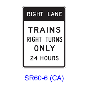 RIGHT (LEFT) LANE TRAINS RIGHT (LEFT) TURNS ONLY 24 HOURS SR60-6(CA)
