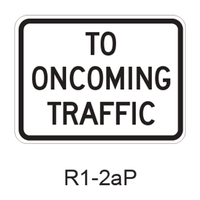 TO ONCOMING TRAFFIC [plaque] R1-2aP