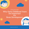 Why Early Childhood Years Are Important for Brain Development by Boon-Dah