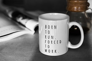 Born to Run Forced to Work mug - Track and Fit Club