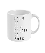 Load image into Gallery viewer, Born to Run Forced to Work mug - Track and Fit Club