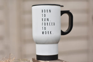 Born to Run Forced to Work Travel Mug - Track and Fit Club