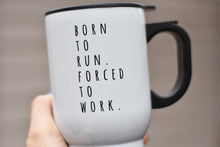 Load image into Gallery viewer, Born to Run Forced to Work Travel Mug - Track and Fit Club