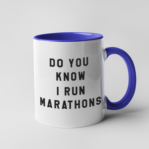 Do you Know I Run Marathons Mug