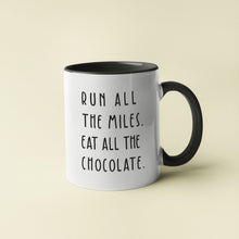 Load image into Gallery viewer, Run all the Miles, Eat All the Chocolate Mug