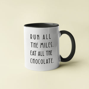 Run all the Miles, Eat All the Chocolate Mug