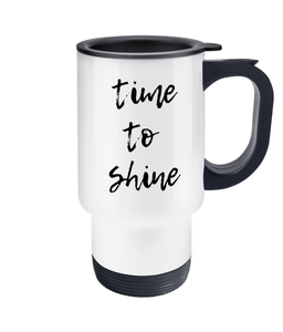 Time to Shine Motivational Travel Mug - Track and Fit Club