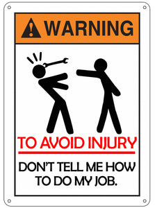 Warning to avoid injury don't tell how to do my job