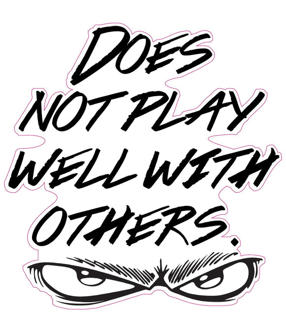 Does Not Play Well With Others Decal - 5
