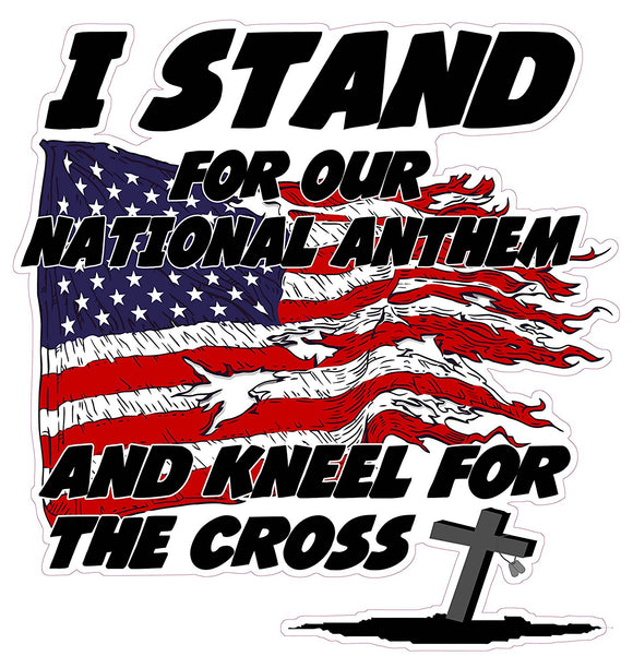 I Stand for the National Anthem and Kneel for the Cross Version 1 Decal