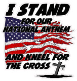 I Stand for the National Anthem and Kneel for the Cross Version 1 Decal- 6"